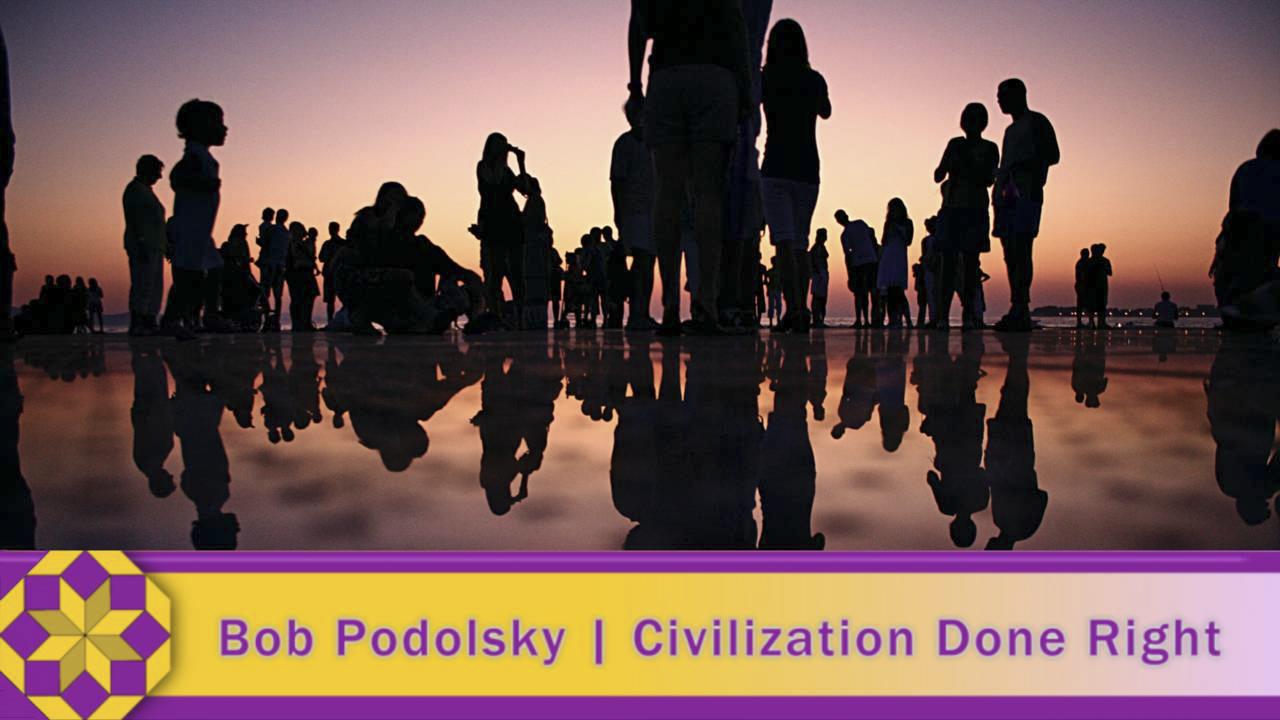 Civilization Done Right with Bob Podolsky